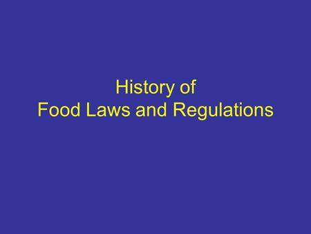 History of Food Laws and Regulations. 8/22/2003 Adulteration Prevention – keep it from happening –Can only be done by Companies Personnel within companies.