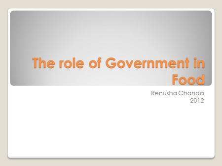 The role of Government in Food Renusha Chanda 2012.