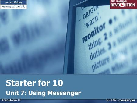 Starter for 10 Unit 7: Using Messenger Transform IT SFT07_messenger.
