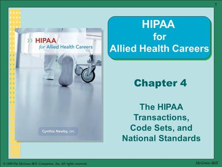 © 2009 The McGraw-Hill Companies, Inc. All rights reserved. 1 McGraw-Hill Chapter 4 The HIPAA Transactions, Code Sets, and National Standards HIPAA for.