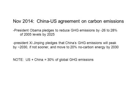 Nov 2014: China-US agreement on carbon emissions -President Obama pledges to reduce GHG emissions by -26 to 28% of 2005 levels by 2025 -president Xi Jinping.