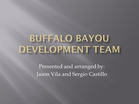 Presented and arranged by: Jason Vila and Sergio Castillo.