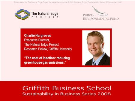 Slide created by The Natural Edge Project for presentation to the Griffith Business School Sustainability Series, 06 November 2008 Charlie Hargroves Executive.