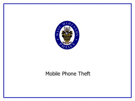 Mobile Phone Theft. Serving our communities and protecting them from harm Introduction Mobile Phone Theft There were an estimated 742,000 victims of mobile.