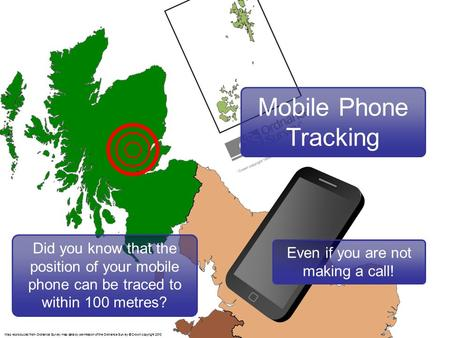 Did you know that the position of your mobile phone can be traced to within 100 metres? Map reproduced from Ordnance Survey map data by permission of the.