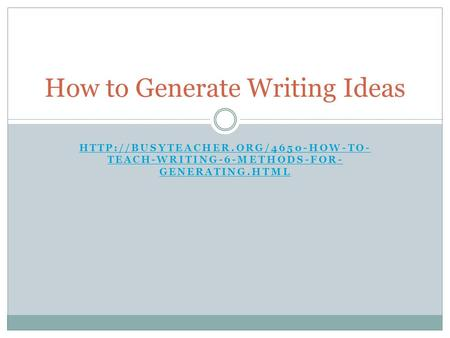 TEACH-WRITING-6-METHODS-FOR- GENERATING.HTML How to Generate Writing Ideas.