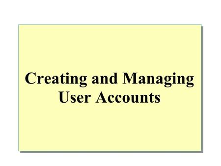 Creating and Managing User Accounts. Overview Introduction to User Accounts Guidelines for New User Accounts Creating Local User Accounts Creating and.