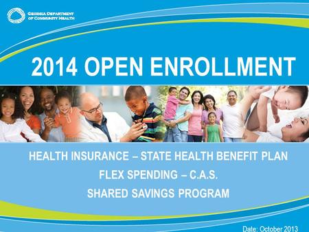 0 HEALTH INSURANCE – STATE HEALTH BENEFIT PLAN FLEX SPENDING – C.A.S. SHARED SAVINGS PROGRAM Date: October 2013 2014 OPEN ENROLLMENT.