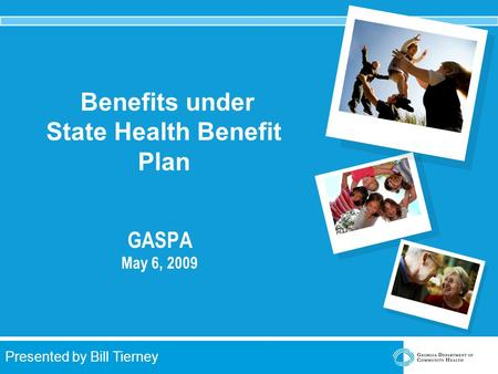 2009 Plan Year Information Presented by Bill Tierney Benefits under State Health Benefit Plan GASPA May 6, 2009.