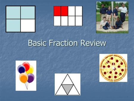 Basic Fraction Review. Reading and Writing Fractions A fraction is a number that stands for part of something. A fraction is a number that stands for.