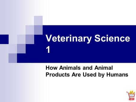 Veterinary Science 1 How Animals and Animal Products Are Used by Humans.