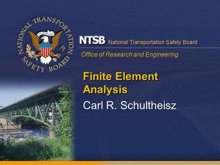 Office of Research and Engineering Finite Element Analysis Carl R. Schultheisz.