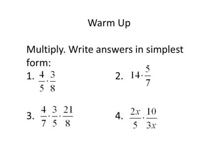 Warm Up Multiply. Write answers in simplest form: 1.				2. 3.				4.