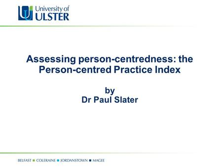 Assessing person-centredness: the Person-centred Practice Index by Dr Paul Slater.