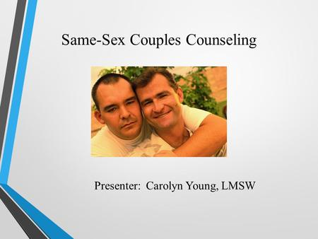 Presenter: Carolyn Young, LMSW Same-Sex Couples Counseling.