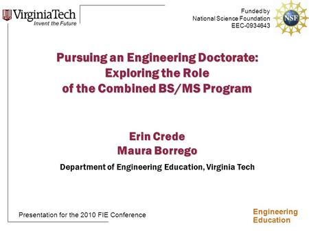 Engineering Education Pursuing an Engineering Doctorate: Exploring the Role of the Combined BS/MS Program Erin Crede Maura Borrego Department of Engineering.