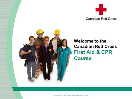 Welcome to the Canadian Red Cross First Aid & CPR Course