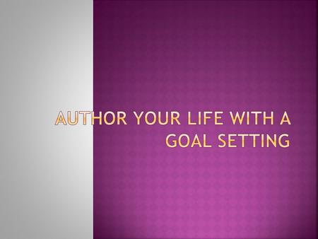 AUTHOR YOUR LIFE WITH A GOAL SETTING