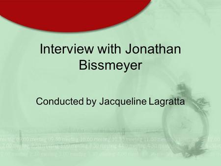 Interview with Jonathan Bissmeyer Conducted by Jacqueline Lagratta.