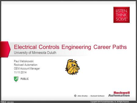 Copyright © 2014 Rockwell Automation, Inc. All Rights Reserved. PUBLIC PUBLIC - 5058-CO900G Electrical Controls Engineering Career Paths University of.