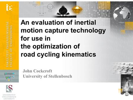 An evaluation of inertial motion capture technology for use in the optimization of road cycling kinematics John Cockcroft University of Stellenbosch.