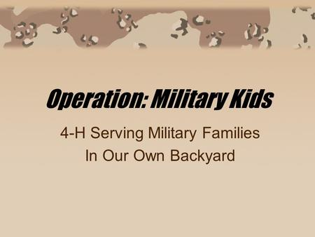 Operation: Military Kids 4-H Serving Military Families In Our Own Backyard.