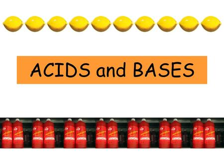 ACIDS and BASES. Why 'acids and bases'? Scientists like to classify things and donating them as acids or bases is one way to do that. If a solution is.