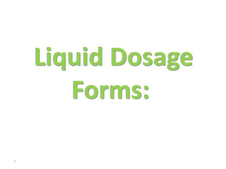 Liquid Dosage Forms: Liquid Dosage Forms: 1. 2 Liquid Dosage Forms Solution: solutions are clear Liquid preparations containing one or more active ingredients.