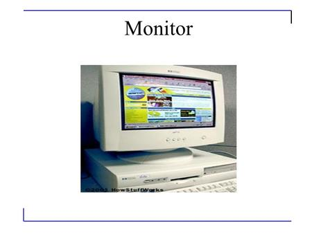 Monitor. The Basics Often referred to as a monitor when packaged in a separate case, the display is the most-used output device on a computer. The display.