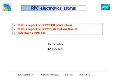 RPC Trigger ESR Warsaw 08 July 2003 F. Loddo I.N.F.N. Bari Status report on RPC FEB production Status report on RPC Distribution Board Interfaces RPC-LB.