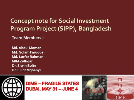 Concept note for Social Investment Program Project (SIPP), Bangladesh Team Members : Md. Abdul Momen Md. Golam Faruque Md. Lutfor Rahman MIM Zulfiqar Dr.
