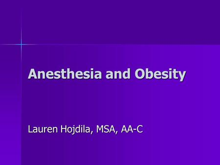 Anesthesia and Obesity Lauren Hojdila, MSA, AA-C.