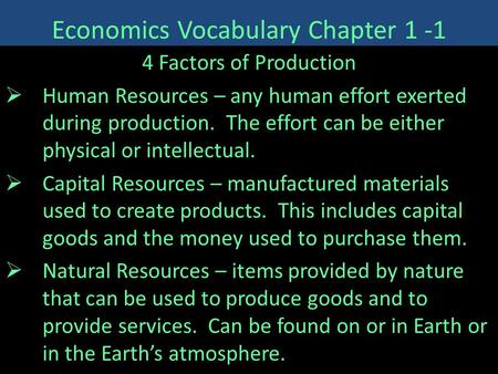 Economics Vocabulary Chapter 1 -1 4 Factors of Production  Human Resources – any human effort exerted during production. The effort can be either physical.