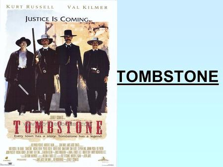 TOMBSTONE. Doc Holliday, Wyatt Earp, Virgil Earp, Morgan Earp.