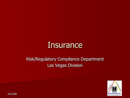 05/12/08 Insurance Risk/Regulatory Compliance Department Las Vegas Division.