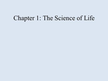 Chapter 1: The Science of Life. Section 1: The World of Biology Objectives – Relate the relevance of biology to a person's daily life – Describe the importance.