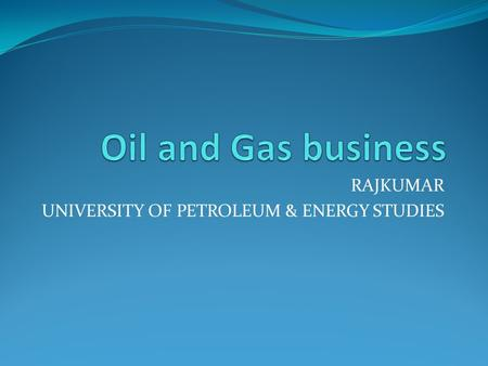 RAJKUMAR UNIVERSITY OF PETROLEUM & ENERGY STUDIES.