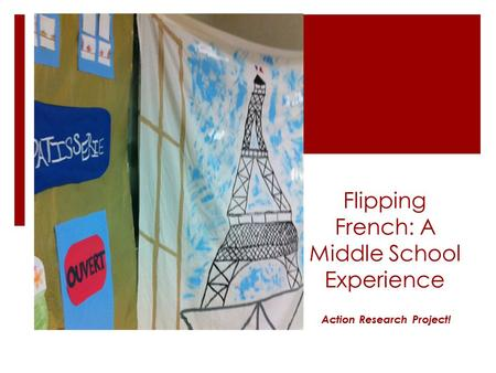 Flipping French: A Middle School Experience Action Research Project!
