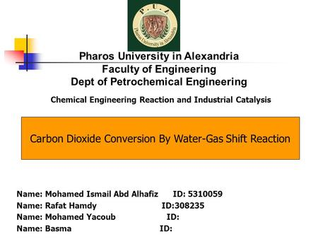 Name: Mohamed Ismail Abd Alhafiz ID: 5310059 Name: Rafat Hamdy ID:308235 Name: Mohamed Yacoub ID: Name: Basma ID: Pharos University in Alexandria Faculty.