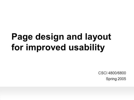 Page design and layout for improved usability CSCI 4800/6800 Spring 2005.