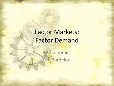 Factor Markets: Factor Demand