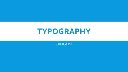 TYPOGRAPHY Jessica Chang. Times New Roman Georgia Baskerville Garamond  Respectable  Reliable  Traditional  Impressive  Authoritative Popular serif.
