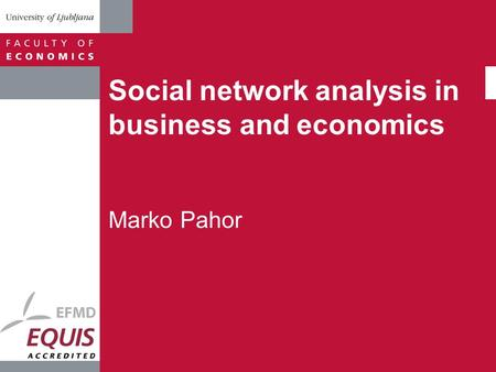 Social network analysis in business and economics Marko Pahor.