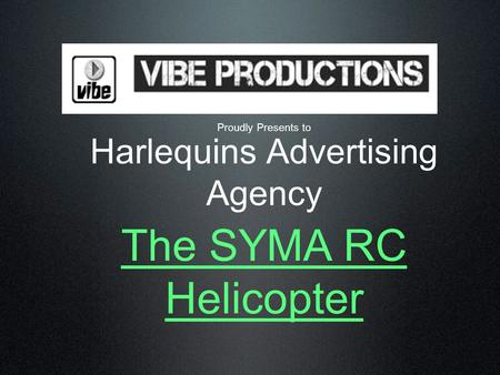 Harlequins Advertising Agency Proudly Presents to The SYMA RC Helicopter.