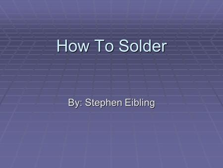 How To Solder By: Stephen Eibling. Introduction  What is soldering?  Steps of soldering  Prepare Materials  Add piece to be soldered  Heat up the.