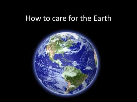 How to care for the Earth. How can humans grow and produce food in a way that cares for the earth?