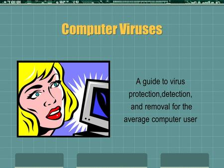 Computer Viruses A guide to virus protection,detection, and removal for the average computer user.