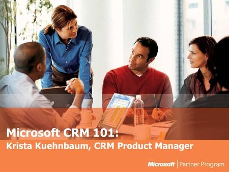 Microsoft CRM 101: Krista Kuehnbaum, CRM Product Manager.