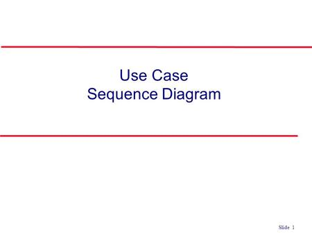Slide 1 Use Case Sequence Diagram. Slide 2 Interaction Diagrams l Interaction diagrams model the behavior of use cases by describing the way groups of.