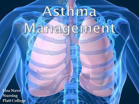 Lisa Nave Nursing Platt College. Asthma is a chronic inflammatory disease of the lungs characterized by narrowing of the airways in the lungs causing.